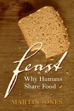 Feast: Why Humans Share Food by Martin Jones